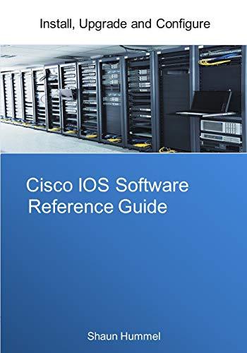 Cisco IOS Software Reference Guide: Install, Upgrade and Configure IOS Software (Design)