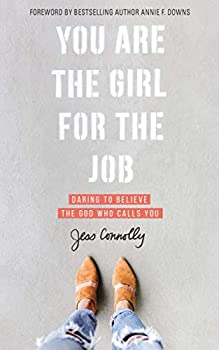 You Are the Girl for the Job  Daring to Believe the God Who Calls You