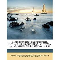 Algemeine Kirchengeschichte: Enth LT Die Kirchengeschichte Vom Jahre Christi 682 Bis 717, Volume 20
