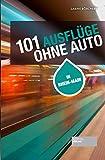 101 Ausflüge ohne Auto: In Rhein-Main