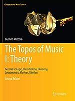 The Topos of Music I: Theory: Geometric Logic, Classification, Harmony, Counterpoint, Motives, Rhythm (Computational Music Science)