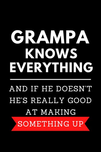 Grampa Gifts : Grampa Knows Everything and if He Doesn't He's Really Good...