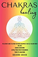 Chakras Healing: 3 Books in 1 - The Ultimate Guide to Expand your Mind and Improve your Self Healing Power - Included: Chakra Awakening - Astral Projection for Beginners - Third Eye Awakening