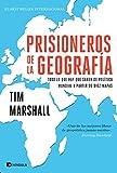 Prisioneros de la geografía: Todo lo que hay que saber de política mundial a partir de d...