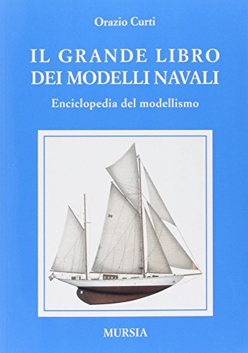 Il grande libro dei modelli navali: Enciclopedia del modellismo