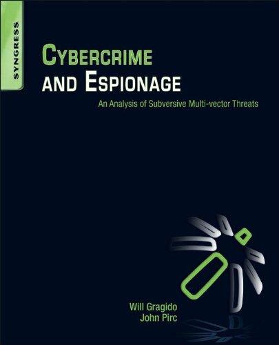 Cybercrime and Espionage: An Analysis of Subversive Multi-Vector Threats (English Edition)