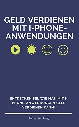Geld verdienen mit I-Phone-Anwendungen: Entdecken Sie, wie man mit I-Phone-Anwendungen Geld verdienen kann!