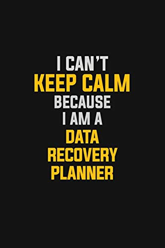I Can't Keep Calm Because I Am A Data Recovery Planner: Motivational : 6X9 unlined 129 pages Notebook writing journal