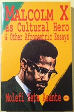 malcolm x as cultural hero and other afrocentric essays molefi kete  malcolm x as cultural hero and other afrocentric essays molefi kete  asante  amazoncom books