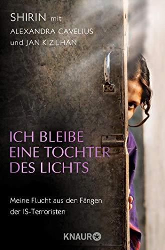 Ich bleibe eine Tochter des Lichts: Mein Flucht aus den Fängen der IS-Terroristen