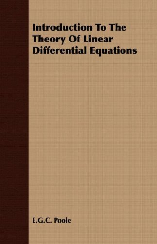 Introduction To The Theory Of Linear Differential Equations by E.G.C. Poole (2007-03-15)
