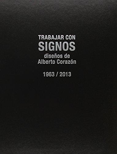 Trabajar Con Signos. Diseños De Alberto Corazón. 1963-2013 (Balsa De La Medusa)