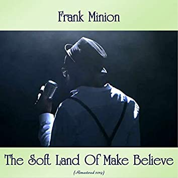 The Soft Land Of Make Believe (Remastered 2019)