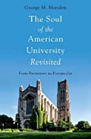 The Soul of the American University Revisited: From Protestant to Postsecular