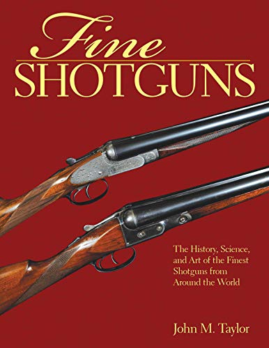 Fine Shotguns: The History, Science, and Art of the Finest Shotguns from Around the World