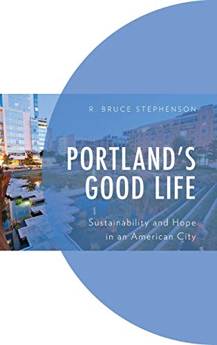 Compare Textbook Prices for Portland's Good Life: Sustainability and Hope in an American City Environment and Society  ISBN 9781793614575 by Stephenson, R. Bruce
