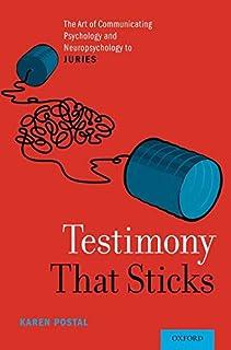 Testimony That Sticks: The Art of Communicating Psychology and Neuropsychology to Juries
