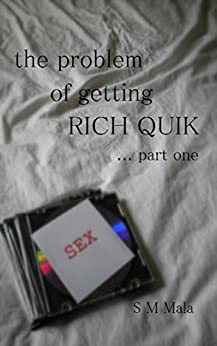 The Problem of Getting Rich Quik ... part one by [S M Mala]