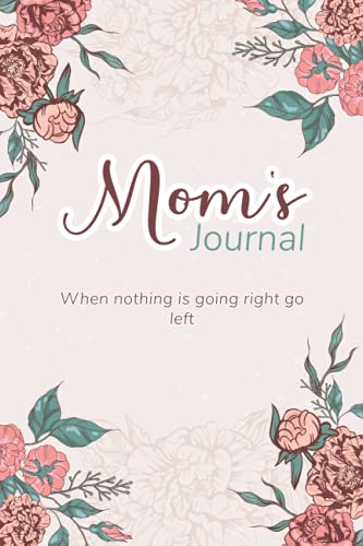 """Mom's Journal When nothing is going right go left: Notebook Gift for the Best Mom Ever, Birthday's Gift, Mother's Day Gift, 100 pages, 6""""x9"""", Matte finish"""
