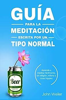 Guía para la meditación  escrita por un tipo normal: Aprende a meditar fácilmente  sin religión  relleno o cosas hippies (Guías de un tipo normal) PDF EPUB Gratis descargar completo