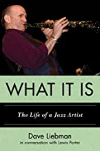 What It Is: The Life of a Jazz Artist (Studies in Jazz Book 66)
