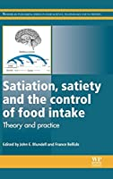 Satiation, Satiety and the Control of Food Intake: Theory and Practice (Woodhead Publishing Series in Food Science, Technology and Nutrition)