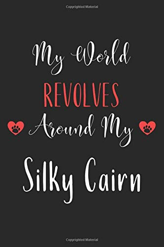 My World Revolves Around My Silky Cairn: Lined Journal, 120 Pages, 6 x 9, Funny Silky Cairn Notebook Gift Idea, Black Matte Finish (Silky Cairn Journal)