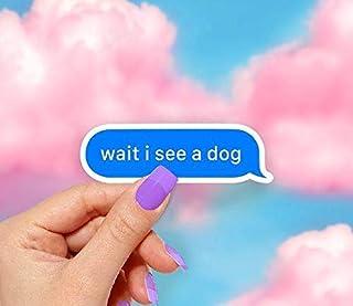 Wait I See a Dog Sticker