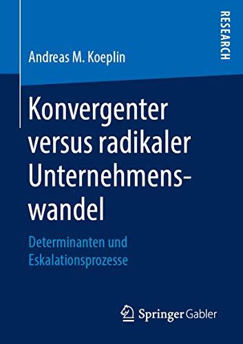 Konvergenter versus radikaler Unternehmenswandel: Determinanten und Eskalationsprozesse