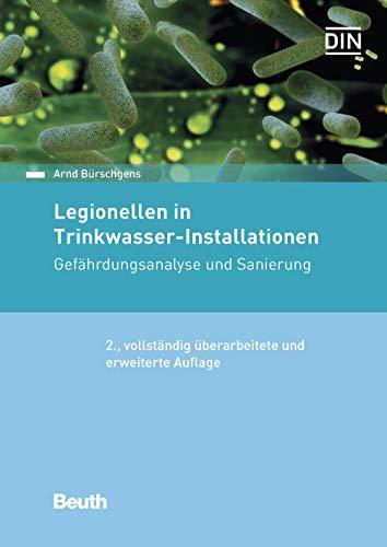 Legionellen in Trinkwasser-Installationen: Gefährdungsanalyse und Sanierung (Beuth Praxis)