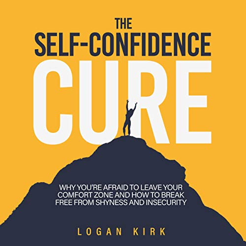 The Self-Confidence Cure Audiobook By Logan Kirk cover art