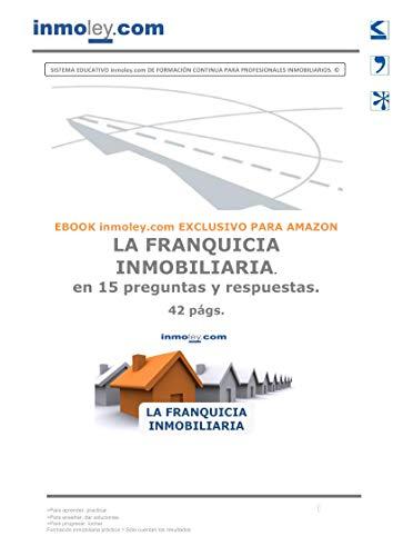 LA FRANQUICIA INMOBILIARIA en 15 preguntas y respuestas.