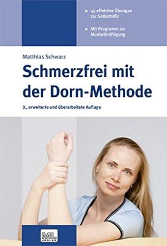 Schmerzfrei mit der Dorn-Methode: 45 effektive Übungen zur Selbsthilfe. Mit Programm zur Muskelkräftigung