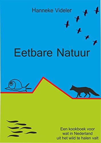 Eetbare natuur: Een kookboek voor wat in Nederland uit het wild te halen valt