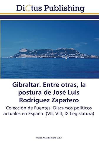 Gibraltar. Entre otras, la postura de José Luis Rodríguez Zapatero