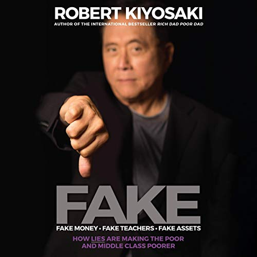 FAKE     Fake Money, Fake Teachers, Fake Assets: How Lies Are Making the Poor and Middle Class Poorer              By:                                                                                                                                 Robert T. Kiyosaki                               Narrated by:                                                                                                                                 William LeRoy                      Length: 12 hrs and 43 mins     203 ratings     Overall 4.5