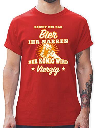 Geburtstag - Reicht Mir das Bier Ihr Narren 40 - XL - Rot - t Shirt zum 40 Geburtstag männer - L190 - Tshirt Herren und Männer T-Shirts