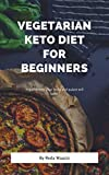 Vegetarian Keto Diet For Beginners : vegan keto diet cookbook for how to make a easy keto vegetarian diet recipes and to starting your vegetarian keto diet for lose weight