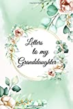 LETTERS TO MY GRANDDAUGHTER: Lined Writing Journal Notebook. [Floral design paperback]. perfect gift idea for any Grandparent, seasoned grandparent ... with their grandchildren on a daily basis.