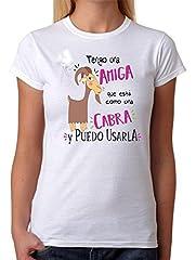 Camiseta Tengo una Amiga Que está como una Cabra y Puedo Usarla