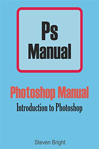 Photoshop Manual: Introduction to Photoshop (Photoshop Manual Book 1) (English Edition)
