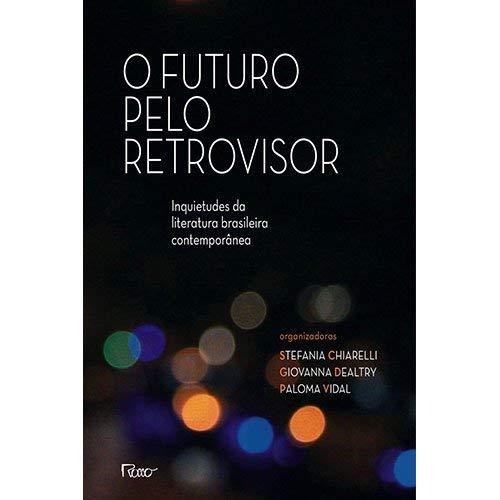 O futuro pelo retrovisor: Inquietudes da literatura brasileira contemporânea