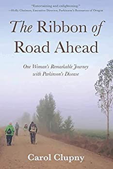The Ribbon of Road Ahead  One Woman s Remarkable Journey with Parkinson s DIsease