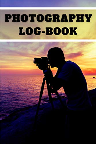 Photography Log Book: Photo and Photography Log Book | Camera Settings and Weather For Photography | 150 Pages - 6x9 Inches | Fun gift for all photographer