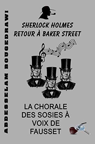 LA CHORALE DES SOSIES À VOIX DE FAUSSET: Sherlock Holmes retour à Baker street PDF Books