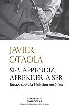 Ser aprendiz, aprender a ser: Ensayo sobre la iniciación masónica (Spanish Edition)