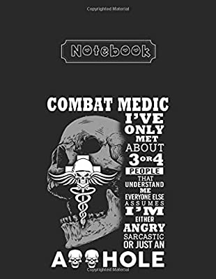 Notebook: Combat Medic Ive Only Met About 3 Or 4 People Lined Pages Notebook White Paper Blank Journal 8'' x 11'' x 108 Pages with Black Cover for Friend - Teammate - Mom - or Anyone by Independently published