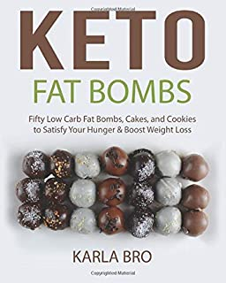 Keto Fat Bombs: Fifty Low Carb Fat Bombs,  Cakes, and Cookies to  Satisfy Your Hunger & Boost Weight Loss