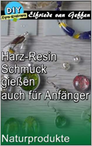 Harz-Resin Schmuck gießen auch für Anfänger: Glasklare Schmuckstücke mit Naturprodukten (Schmuck-Deco gestalten 1)