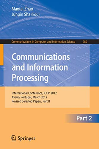 Communcations and Information Processing: First International Conference, ICCIP 2012, Aveiro, Portugal, March 7-11, 2012, Proceedings, Part II ... and Information Science, 289, Band 289)